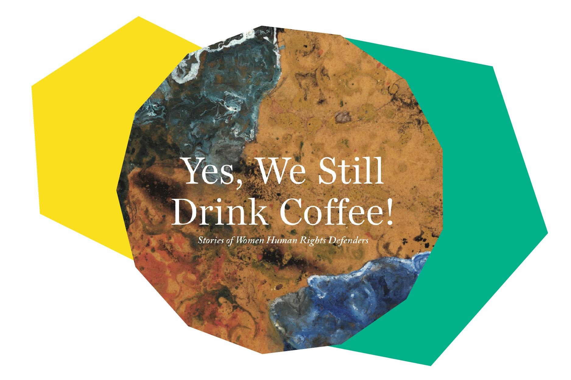 Yes, We Still Drink Coffee! Stories of Woman Human Rights Defenders